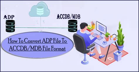 How To Convert ADP File To ACCDB/MDB File Format